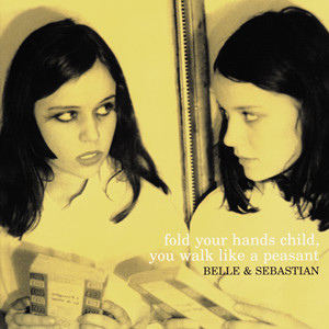 Beyond the Sunrise – Belle and Sebastian 选自《Fold Your Hands Child, You Walk Like a Peasant》专辑